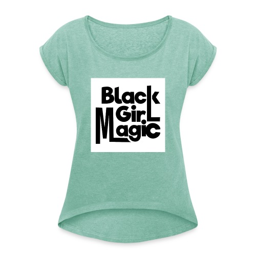 Black Girl Magic 2 Black Text - Women's T-Shirt with rolled up sleeves