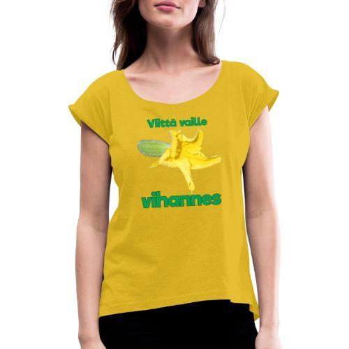 Viittä vaille vihannes, avomaankurkku - Naisten T-paita, jossa rullatut hihat