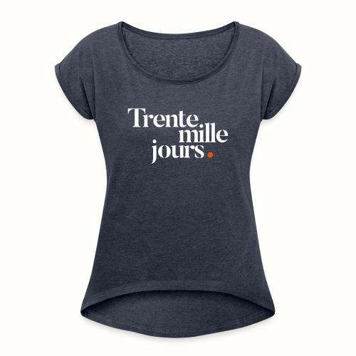 Trente mille jours. - T-shirt à manches retroussées Femme