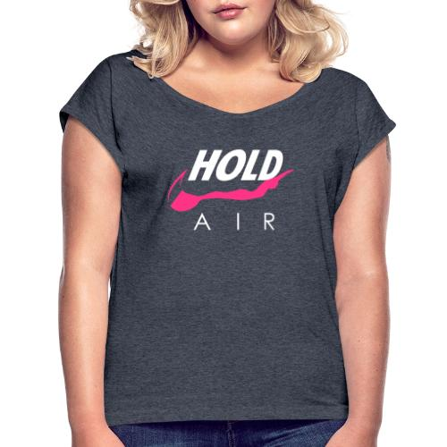 Just hold it! - Women's T-Shirt with rolled up sleeves