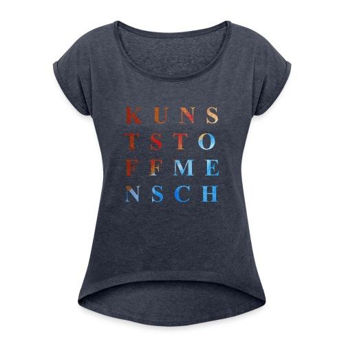 KunstStoffMensch #1 - Frauen T-Shirt mit gerollten Ärmeln