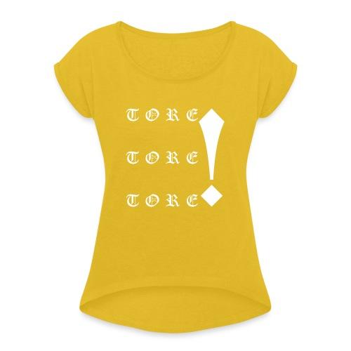 Tore! Tore! Tore! - Frauen T-Shirt mit gerollten Ärmeln