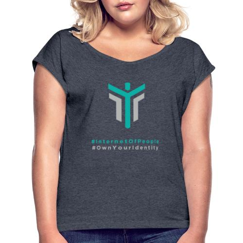 #InternetOfPeople #OwnYourIdentity - Women's T-Shirt with rolled up sleeves