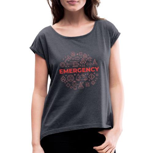 Emergency - Frauen T-Shirt mit gerollten Ärmeln