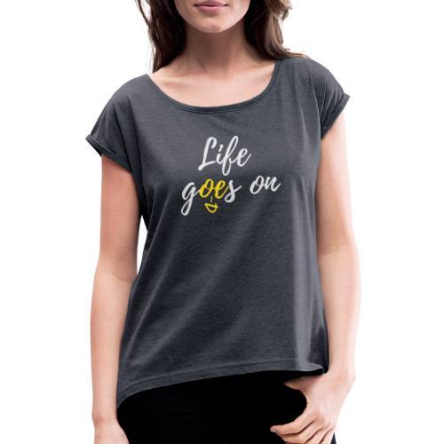 T-Shirt für schlechte Tage - Life goes on - Frauen T-Shirt mit gerollten Ärmeln