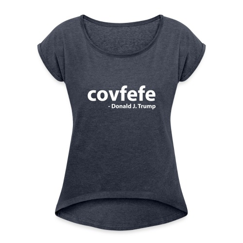 Covfefe - Donald J. Trump - Vrouwen T-shirt met opgerolde mouwen