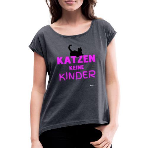Meine Katzen sind meine Kinder Katzenliebhaber - Frauen T-Shirt mit gerollten Ärmeln