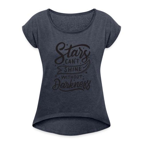Stars can't shine without darkness - T-shirt à manches retroussées Femme