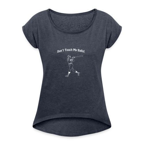 Dont touch my balls t-shirt 2 - Women's T-Shirt with rolled up sleeves