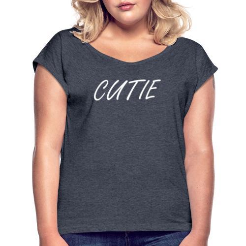 Cutie - Frauen T-Shirt mit gerollten Ärmeln