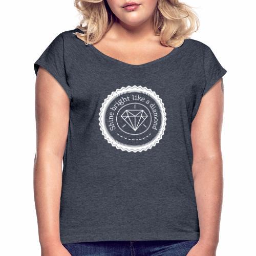 Shine bright like a diamond - Naisten T-paita, jossa rullatut hihat