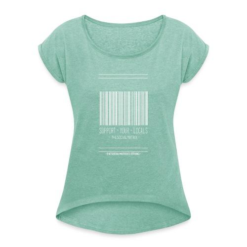 STEUN JE PLAATSELIJKE [WIT] - Vrouwen T-shirt met opgerolde mouwen