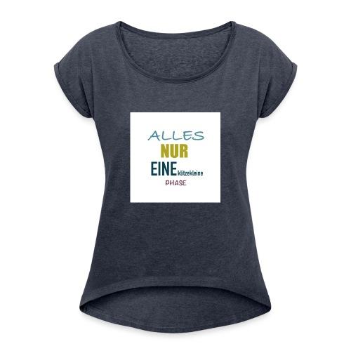 Mutti-Mutmacher: ALLES NUR EINE klitzekleine PHASE - Frauen T-Shirt mit gerollten Ärmeln