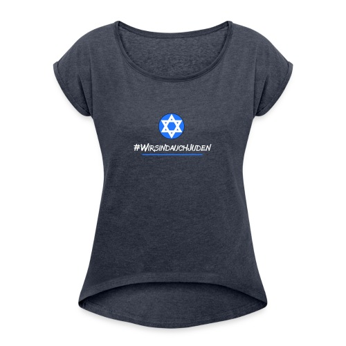 Wir sind auch Juden - Frauen T-Shirt mit gerollten Ärmeln