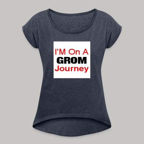 i am on a grom journey - Women's T-Shirt with rolled up sleeves