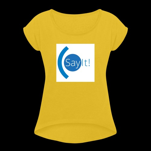 Sayit! - Women's T-Shirt with rolled up sleeves