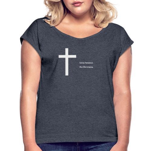 Ich bin katholisch. Aus Überzeugung. - Frauen T-Shirt mit gerollten Ärmeln