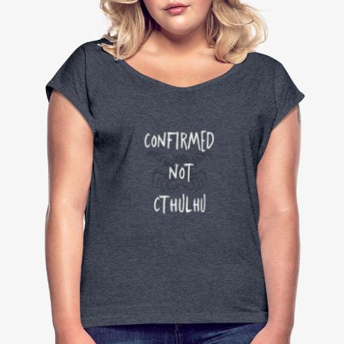 Confirmed Not Cthulhu - Women's T-Shirt with rolled up sleeves