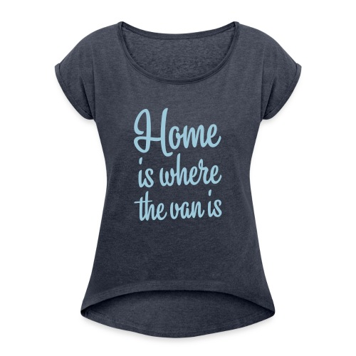 Home is where the van is - Autonaut.com - Women's T-Shirt with rolled up sleeves