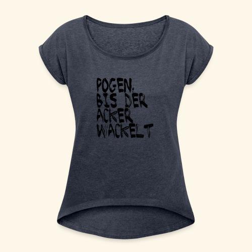 Pogen, bis der Acker wackelt - schwarz - Frauen T-Shirt mit gerollten Ärmeln