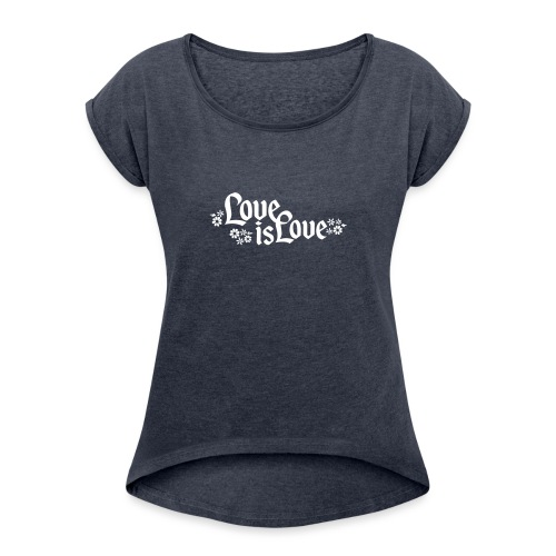 Love is Love - Frauen T-Shirt mit gerollten Ärmeln