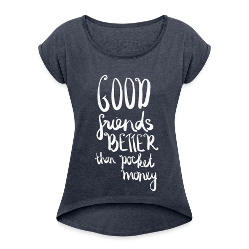 Good Friends Better - Women's T-Shirt with rolled up sleeves