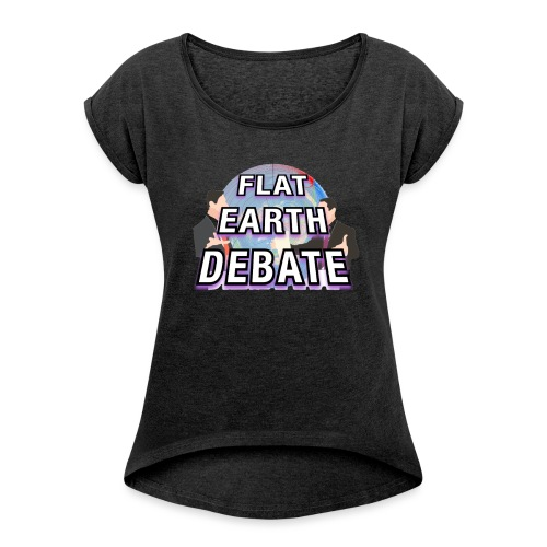Flat Earth Debate Solid - Women's T-Shirt with rolled up sleeves