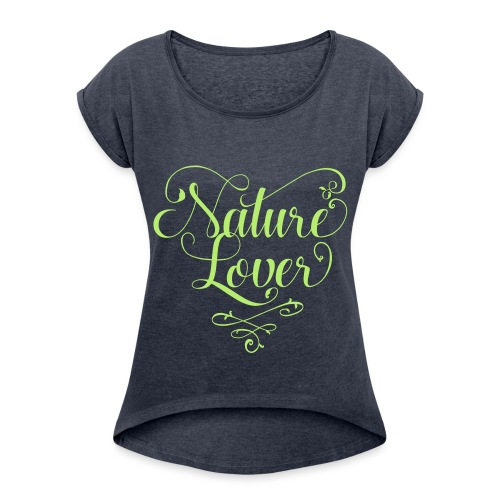 nature lover - Women's T-Shirt with rolled up sleeves