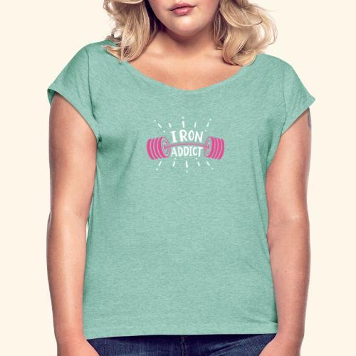 Iron Addict I VSK Funny Gym Shirt - Frauen T-Shirt mit gerollten Ärmeln
