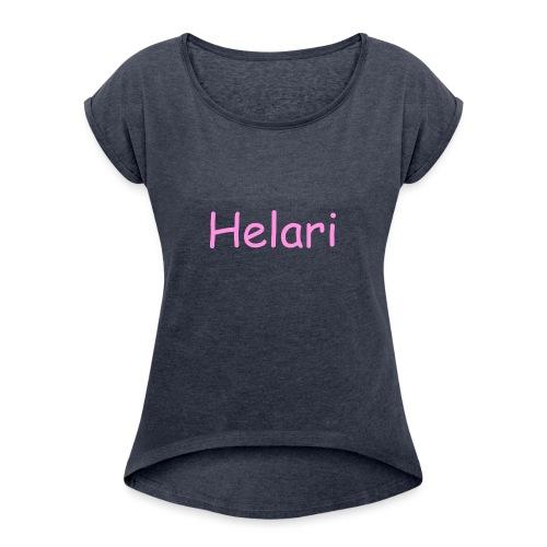 Helari Merch - Naisten T-paita, jossa rullatut hihat