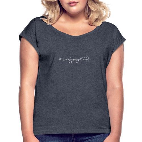 #enjoylife - Frauen T-Shirt mit gerollten Ärmeln