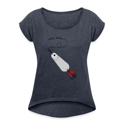 FZ Blinker Altes Eisen Angler Shirt - Frauen T-Shirt mit gerollten Ärmeln