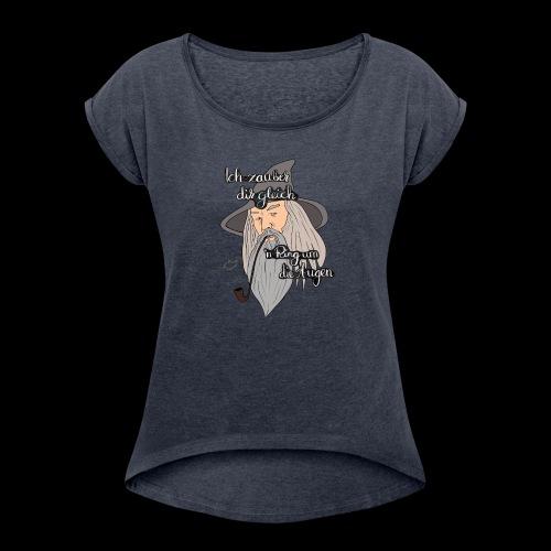 Ich zauber dir gleich nen Ring um die Augen - Frauen T-Shirt mit gerollten Ärmeln