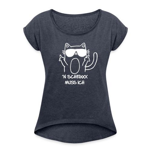 Vorschau: n scheixxx muss ich - Frauen T-Shirt mit gerollten Ärmeln