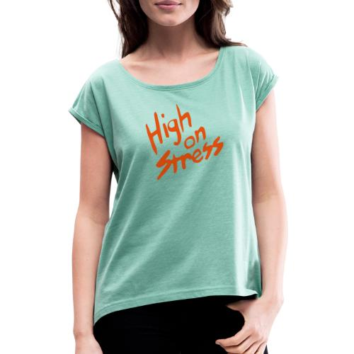 High on stress - Women's T-Shirt with rolled up sleeves