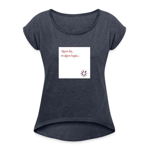 Algún día en algún lugar - Camiseta con manga enrollada mujer