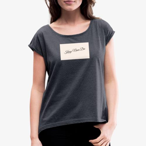 Kings Never Die - Women's T-Shirt with rolled up sleeves