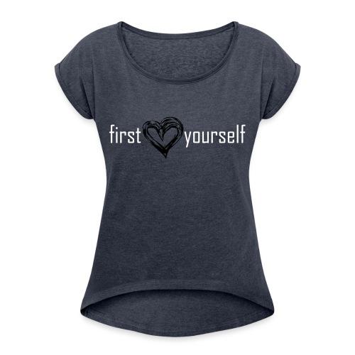 firstheartyourself - Frauen T-Shirt mit gerollten Ärmeln