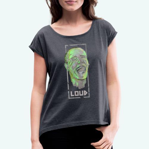 Loud - Frauen T-Shirt mit gerollten Ärmeln