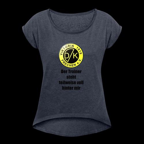 Der Trainer steht - Frauen T-Shirt mit gerollten Ärmeln
