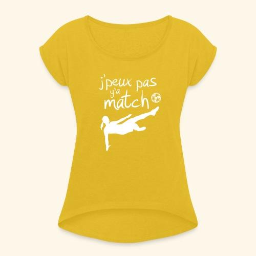 Foot féminin - J'peux pas y'a match - footballeuse - T-shirt à manches retroussées Femme