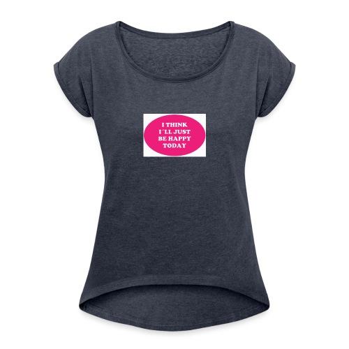 Spread shirt I think I ll just be happy - T-shirt med upprullade ärmar dam