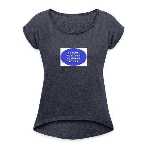 Spread shirt I think I ll just be happy today bla - T-shirt med upprullade ärmar dam