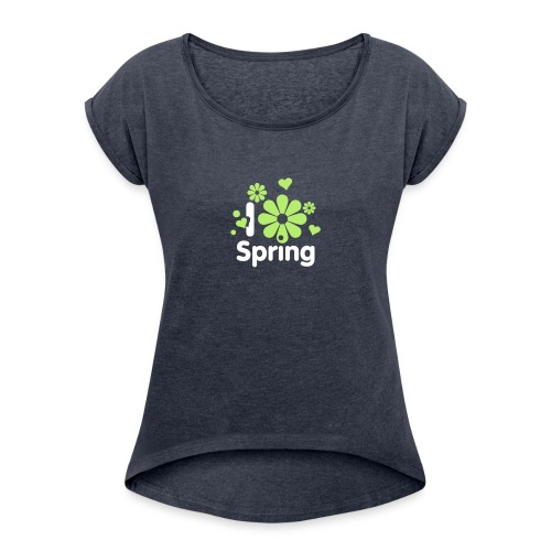i love spring Frühling Blume Herz Liebe Sommer - Women's T-Shirt with rolled up sleeves