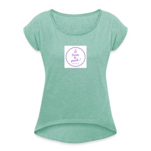 Ferme ta gueule ! - T-shirt à manches retroussées Femme
