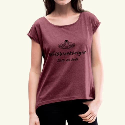 Königin - Frauen T-Shirt mit gerollten Ärmeln