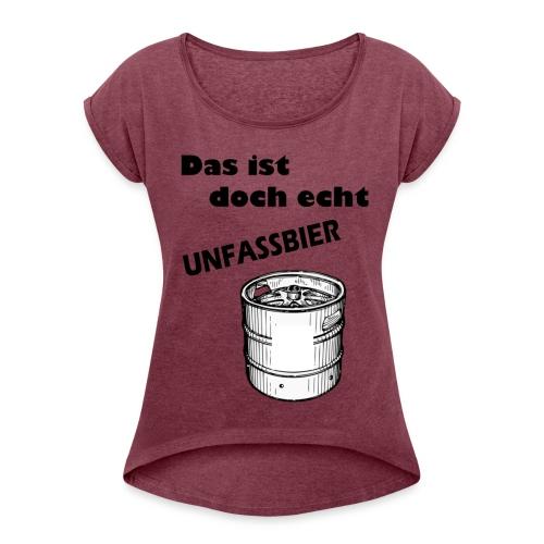 Unfassbar - Frauen T-Shirt mit gerollten Ärmeln