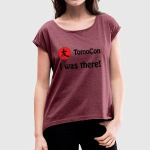 Tomocon - I was there! - Women's T-shirt with rolled up sleeves