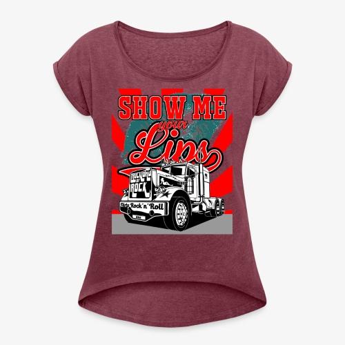 Show Me Your Lips - Truckload Of Rock - Frauen T-Shirt mit gerollten Ärmeln