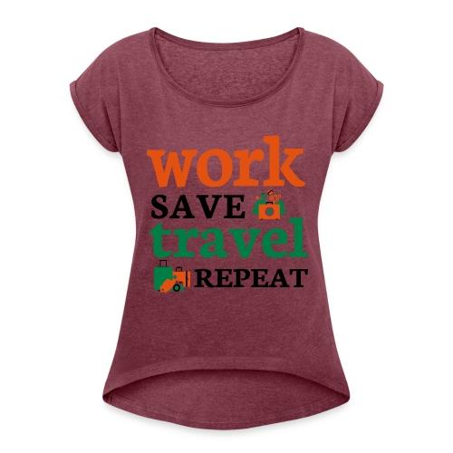 Work - Save - Travel - Repeat - Vrouwen T-shirt met opgerolde mouwen